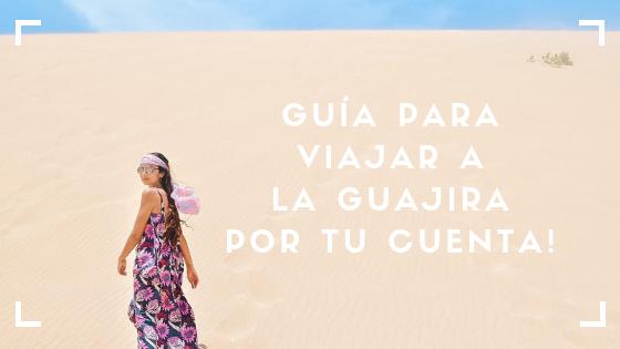Guía para viajar a la Guajira